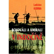 Bojovali a umírali v Indočíně (autor Ladislav Kudrna)